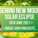 Gemini Solar Eclipse New Moon June 10th 2021 + Zodiac Sign Forecasts
