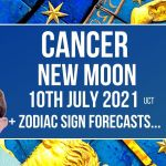 Cancer New Moon July 10th 2021 + Zodiac Sign Forecasts