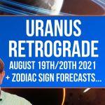 Uranus Retrograde 19th/20th August 2021+ Zodiac Sign Forecasts