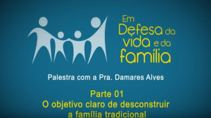 Desconstrução da família tradicional – Pra. Damares Alves – Parte 1 - Conselheiro Cristao