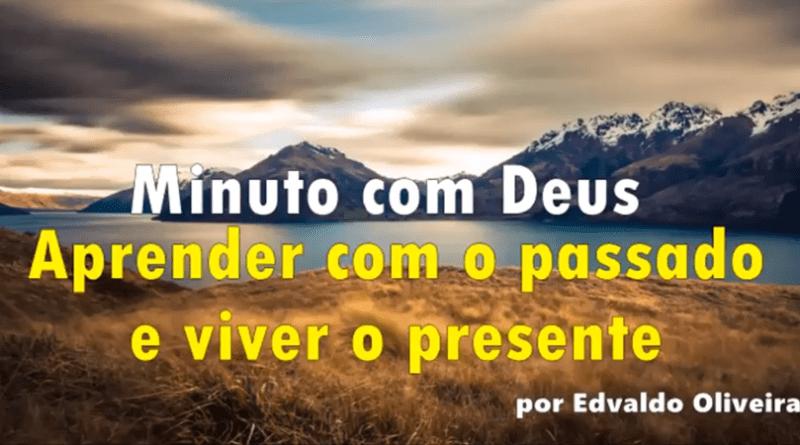 Aprender com o Passado e Viver o Presente | Conselheiro Cristao