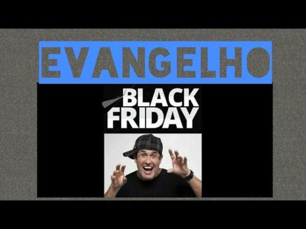 2019 06 12 10 26 55 - Evangelho BLACK FRIDAY