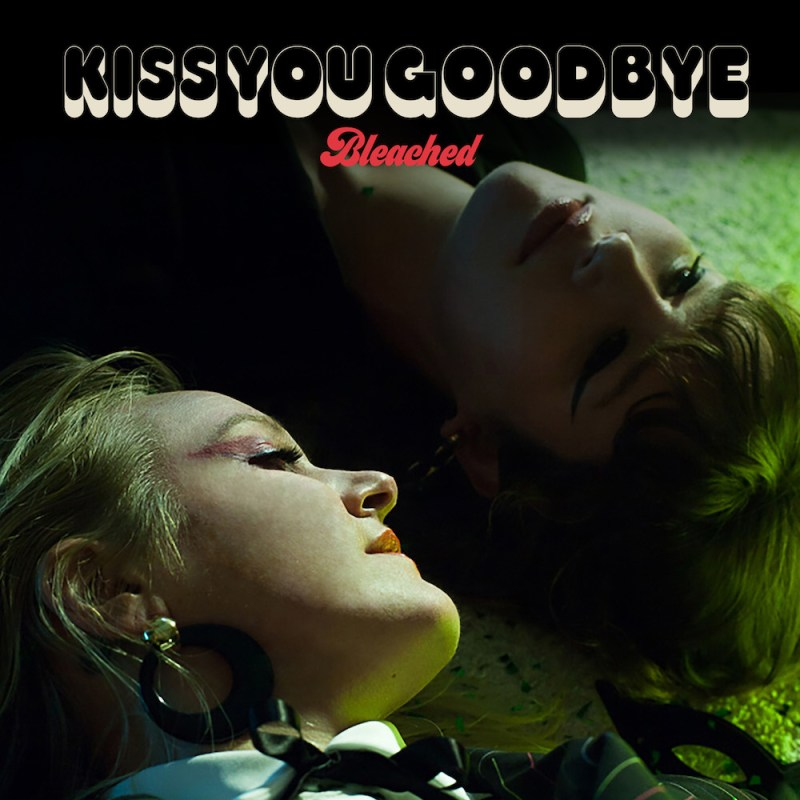 bleached kiss you goodbye single artwork Bleached are ready to Kiss You Goodbye on new song: Stream