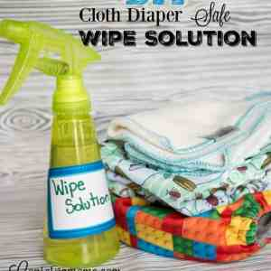 DIY Cloth Diaper Safe Wipe Solution