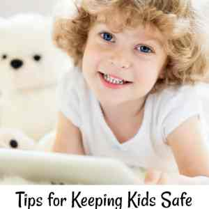 Tips for Keeping Kids Safe Physically and Emotionally