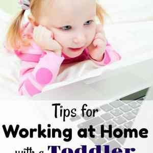 Tips for Working at Home with a Toddler