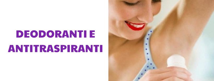 Deodoranti e Antitraspiranti: i cosmetici ideali per ridurre gli odori corporei.