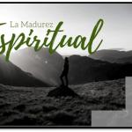 Como Alcanzar La Madurez Espiritual En La Vida