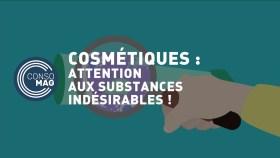 Cosmétiques : attention aux substances indésirables ! - #CONSOMAG