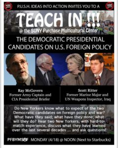 Ray McGovern and Scott Ritter will participate in Teach-ins regarding the foreign policy positions of Hillary Clinton and Bernie Sanders at Judson Church Assembly Hall, 55 Washington Square South, New York, from 7-10 p.m. on Sunday, April 17, and at SUNY Purchase Multicultural Center at noon on Monday, April 18.