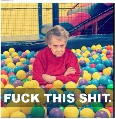 fuck this shit old lady ball pit