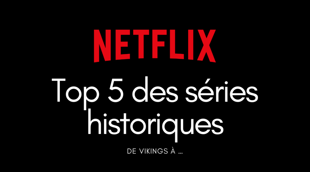Top 5 Netflix Series Historiques