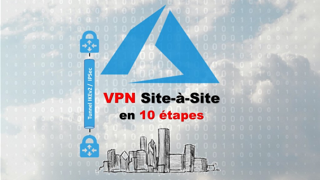 Créer un VPN Site-à-Site vers Azure en 10 Étapes - ConsulCat