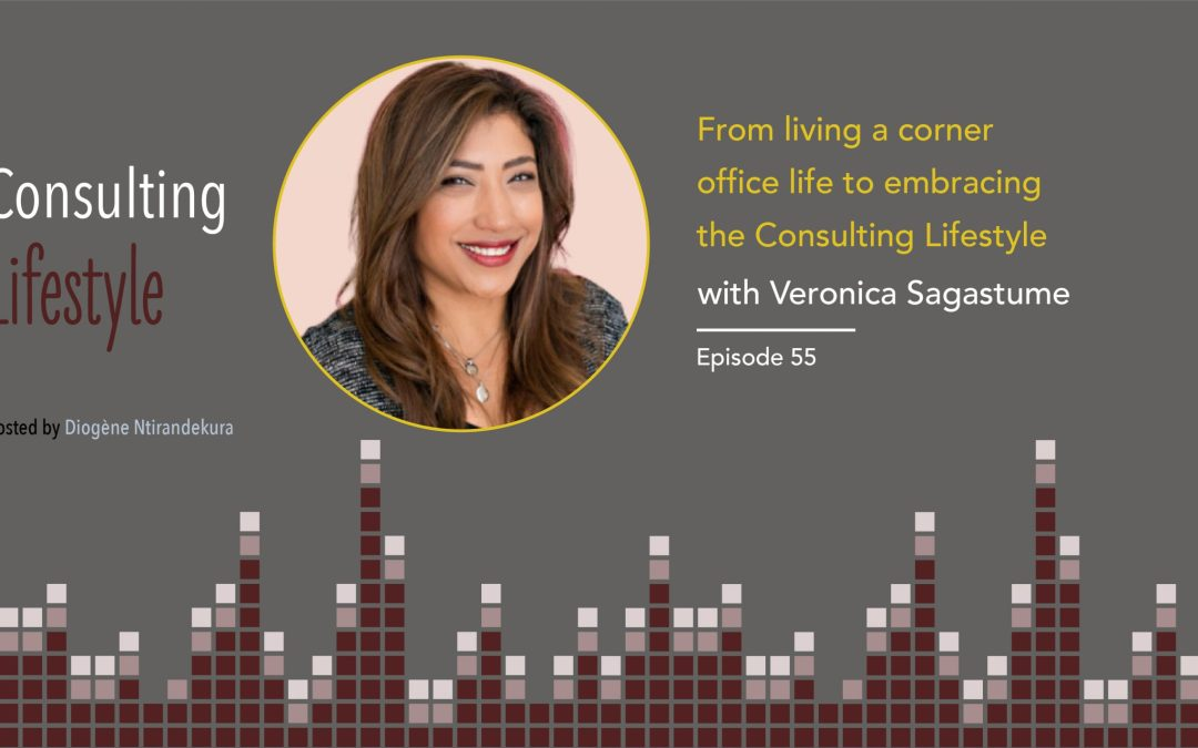 #055 – From living a corner office life to embracing the Consulting Lifestyle with Veronica Sagastume