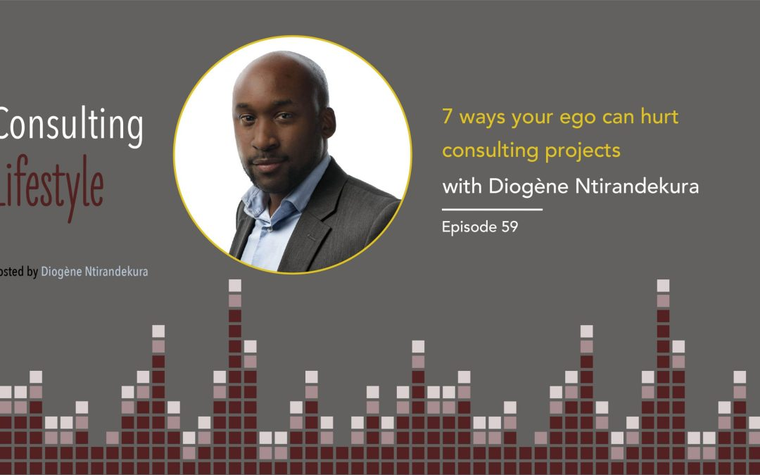 #059 – 7 ways your ego can hurt consulting projects