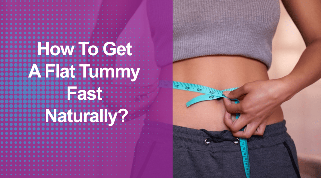 How To Get A Flat Tummy Fast Naturally