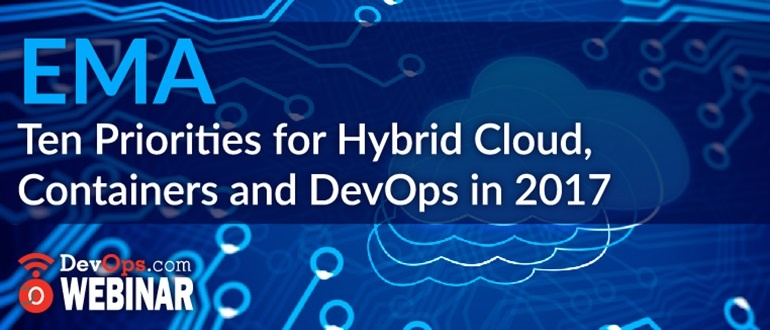 EMA: Ten Priorities for Hybrid Cloud, Containers and DevOps in 2017