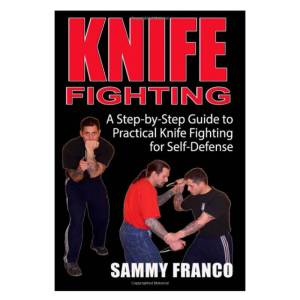 Knife Fighting: A step-by-step guide to practical knife fighting for self-defense