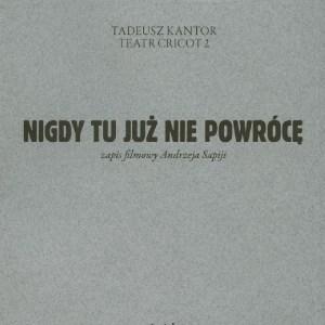 Tadeusz Kantor, DVD, Ngdy już tu nie powrócę, zapis filmowy Andrzeja Sapiji
