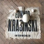 """IT intervenes IN and unmasks EVERYTHING. IT exists"" — Into The Studio: Edward Krasiński"
