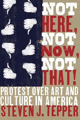 Not Here, Not Now, Not That!: Protest over Art and Culture in America