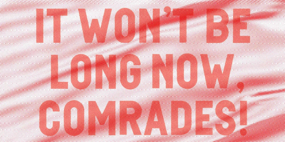 exhibition 'It Won't Be Long Now, Comrades!'