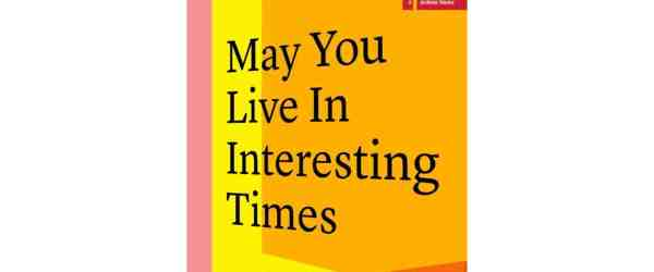 may-you-live-in-interesting-times-exhibition