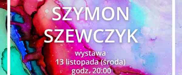Szymon Szewczyk carte blanche art event warsaw