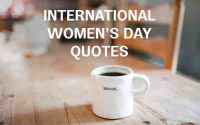 7 INTERNATIONAL WOMEN'S DAY QUOTES