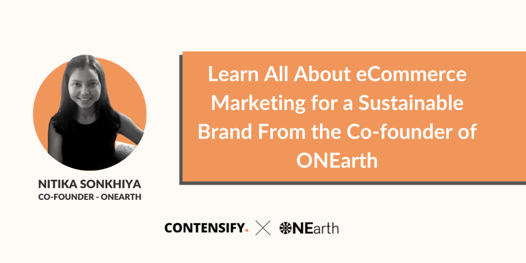 Learn All About eCommerce Marketing for a Sustainable Brand From the Co-founder of ONEarth