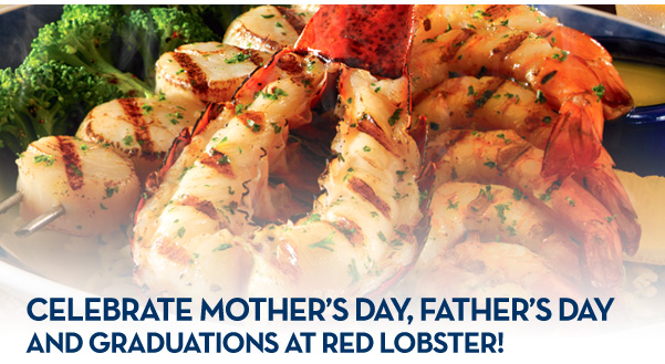 CELEBRATE MOTHER'S DAY, FATHER'S DAY AND GRADUATIONS AT RED LOBSTER!