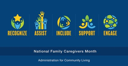 National Family Caregivers Month: Recognize, Assist, Include, Support, Engage