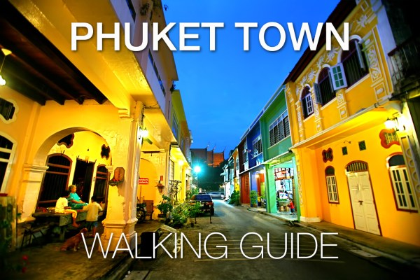 Phuket Town – A Walking Guide to Phuket's 9 most interesting streets
