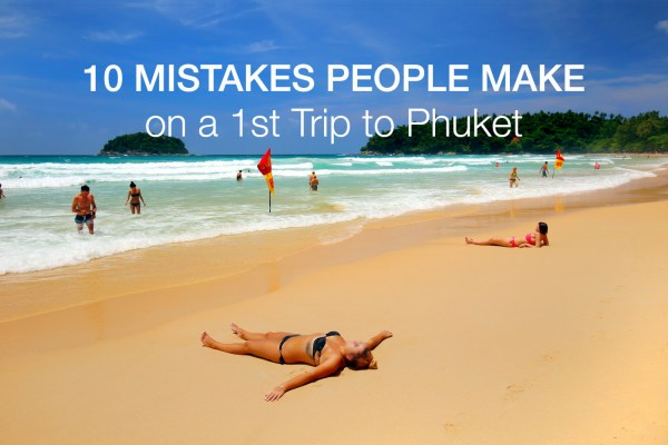10 Mistakes People Make on a 1st Trip to Phuket