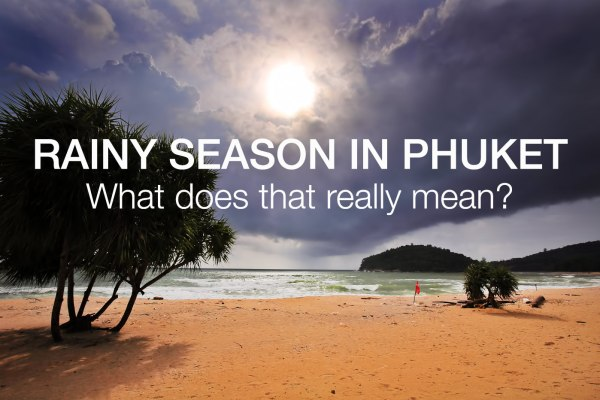 Rainy Season in Phuket – What does that really mean and what you should know