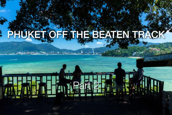 Phuket Off The Beaten Track – Part 2 – An Alternative Guide to Phuket