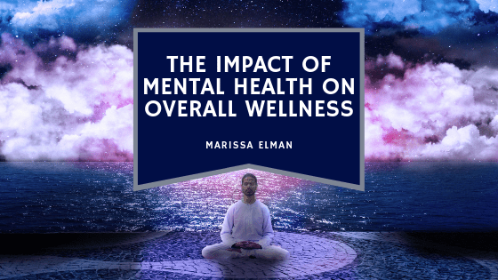 the-impact-of-mental-health-on-overall-wellness-marissa-elman