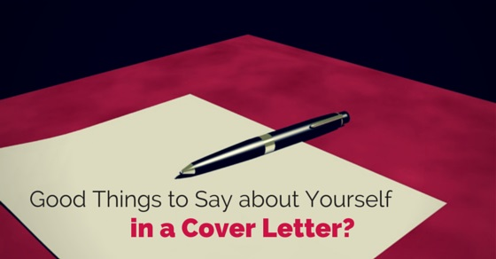 12 Good Things To Say About Yourself In A Cover Letter