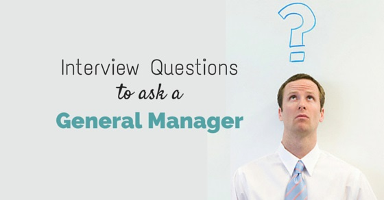 Top 12 Interview Questions To Ask A General Manager WiseStep