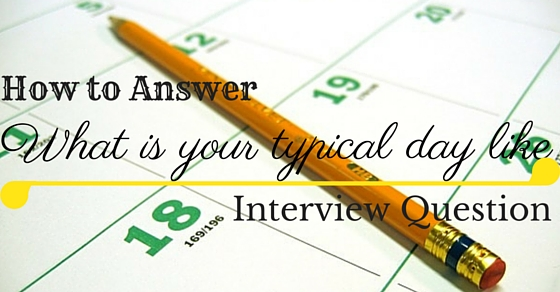 How to Answer 'What is your typical day like' Question ...
