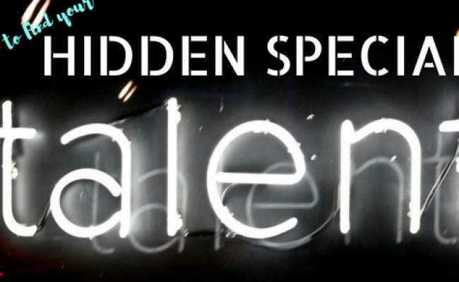 How To Find Your Hidden Special Talent 25 Awesome Tips