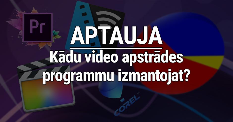 APTAUJA: Kādu video apstrādes programmu izmantojat?