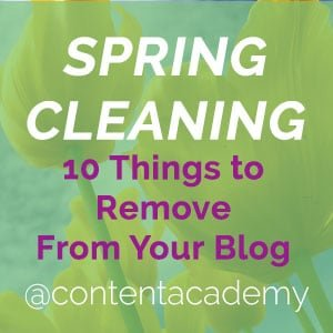 Spring Cleaning: 10 Things to Remove From Your Blog