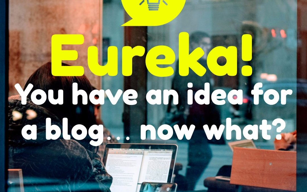 You have an idea for a blog… now what?
