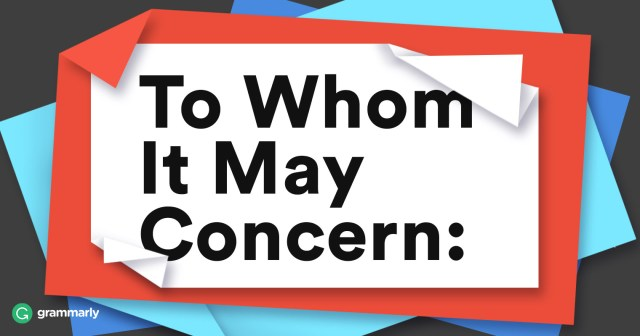 """When to use """"To Whom It May Concern"""""""