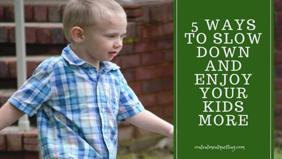 slow down, kids, parenting, positive, enjoy, happy