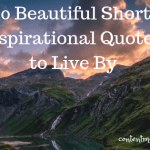 20 Beautiful Short Inspirational Quotes To Live By