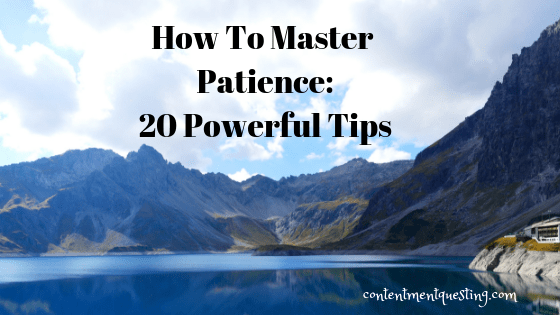 master patience, how to master patience, improve your patience, improve my patience, be calm and patient, patience, patient, patience quotes, insprational quotes, quotes, inspirational, contentment questing