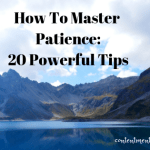 How To Master Patience – 20 Powerful Tips