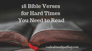 Bible verses, scripture, hard times, bible verses for hard times, encouragement, strength, God, contentment questing